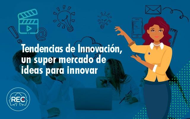 Tendencias de Innovación, un super mercado de ideas para innovar 2019-I