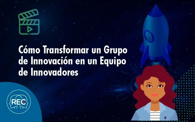 Cómo Transformar un Grupo de Innovación en un Equipo de Innovadores 2019-I