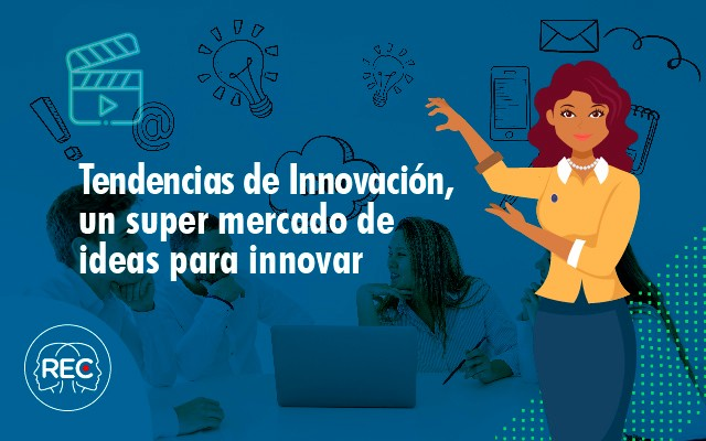 Tendencias de Innovación, un super mercado de ideas para innovar 2019-III