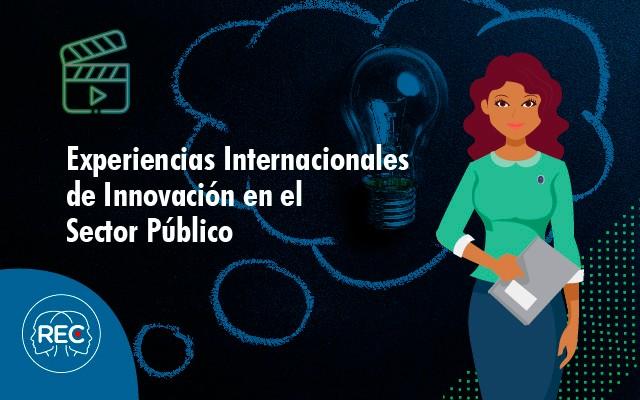 Experiencias Internacionales de Innovación en el Sector Público (VI Cohorte)